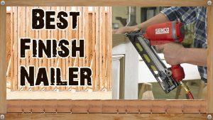 Best Finish Nailer